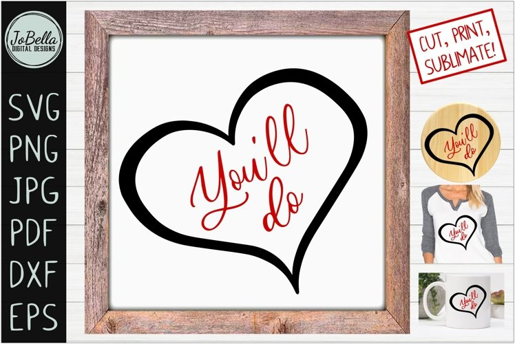 Youll Do Sarcastic Valentines SVG, Printable & Sublimation