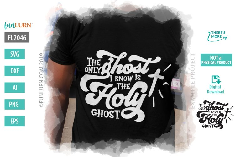 The Only Ghost I Know is the Holy Ghost SVG Cut File
