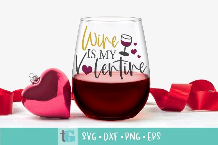 Valentines Day Wine SVG - Wine is my Valentine