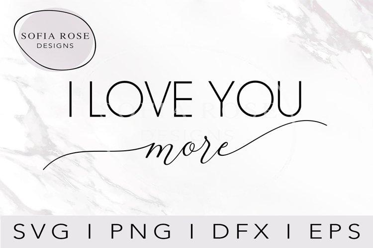 I LOVE YOU more SVG-Valentine SVG-Love SVG-Cricut Svg