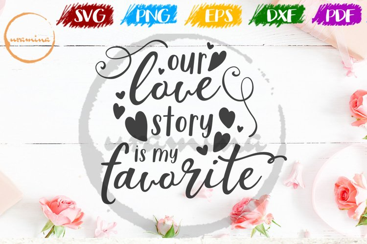 Our Love Story Valentine SVG PDF PNG example image 1