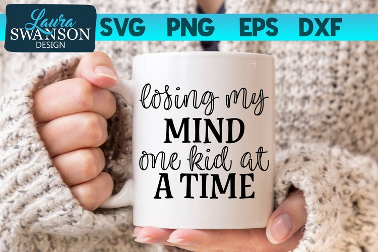 Funny Quote SVG | Losing My Mind One Kid at a Time SVG example image 1