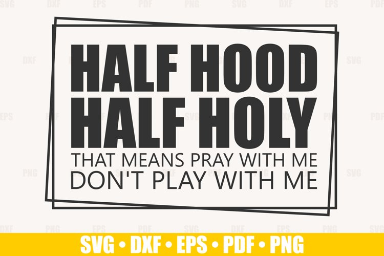 Half Hood Half Holy SVG files for Cricut, Don't Play With Me example image 1