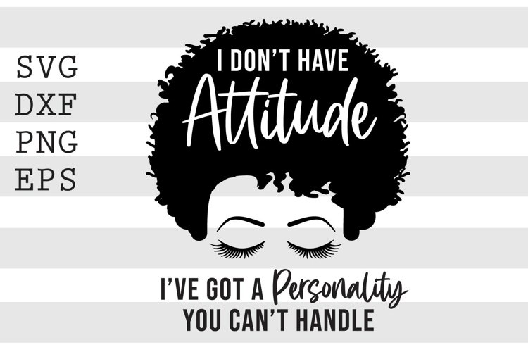I don't have attitude I've got a personality SVG example image 1