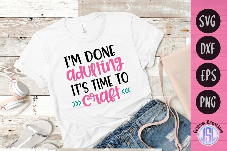 I'm Done Adulting It's Time to Craft   SVG DXF EPS PNG example image 1