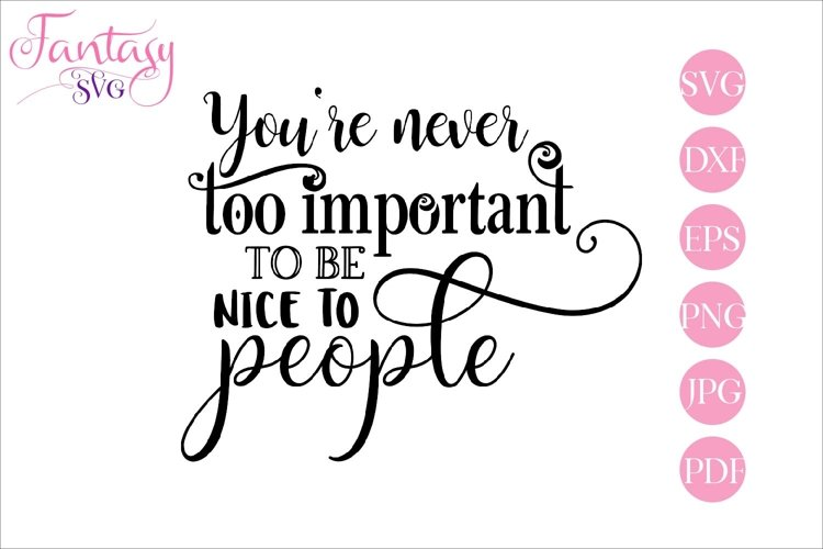 Youre Never Too Important To Be Nice To People Svg Cut File 260215 Svgs Design Bundles
