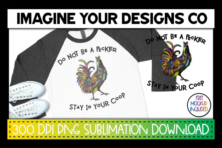 Do Not Be A Pecker, Stay in Your Coop, Funny Sublimation