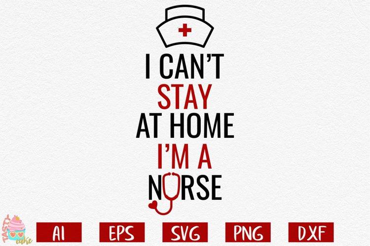 I Can't Stay at Home I'm a Nurse - Quarantine Cut File example image 1