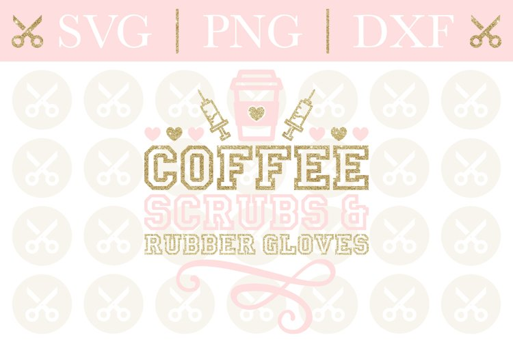 Nurse Svg Cutting File Coffee Scrubs And Rubber Gloves Svg