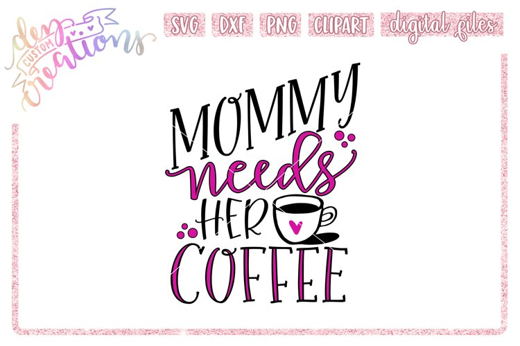 Mommy Needs Her Coffee - SVG DXF PNG File