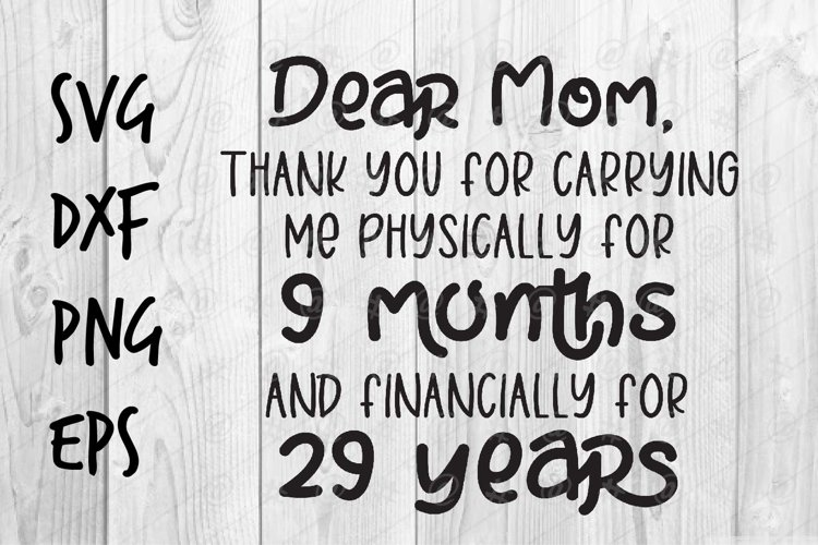 Dear Mom thanks for carrying me for 9 months SVG design example image 1