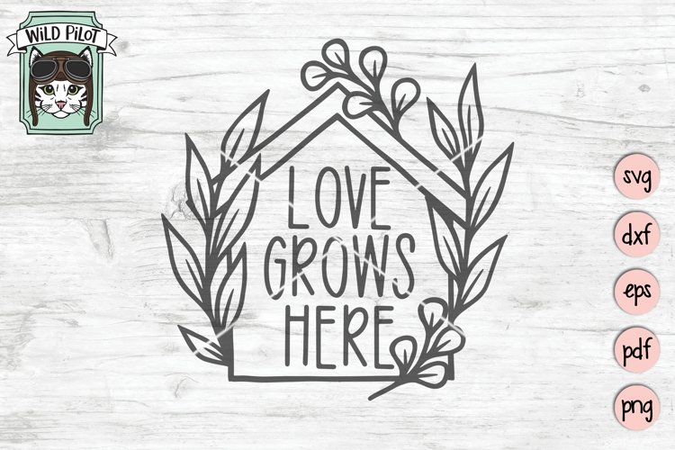 Love Grows Here SVG Cut File, Home SVG File, House Cut File example image 1