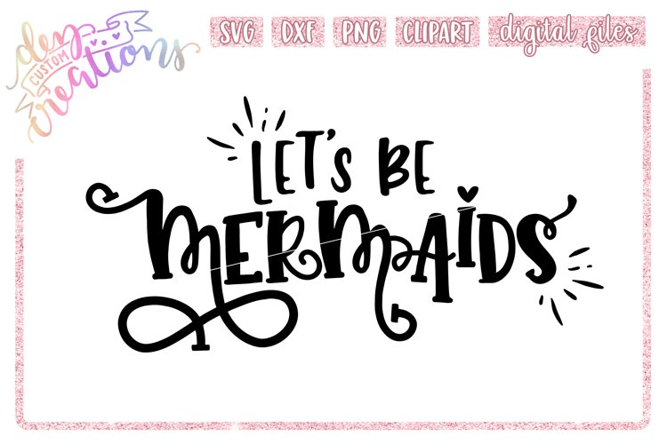 Lets Be Mermaids - SVG DXF PNG - Digital Craft File