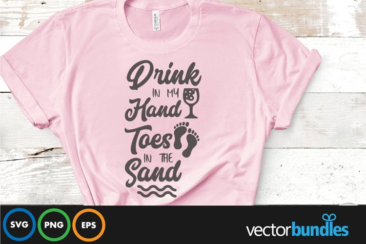Drink in my hand toes in the sand quote svg example image 1