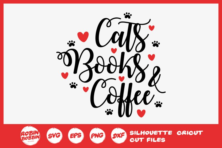 Cats Books and Coffee Digital File CATS DIGITAL svg png files for silhouette cameo cricut Books lover quote Cat lover editing cutting file