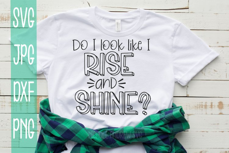 Do I Look Like I Rise And Shine? A Sassy SVG example image 1