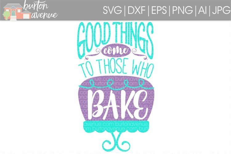 Good Things Come To Those Who Bake cut File - SVG DXF EPS AI PNG example image 1