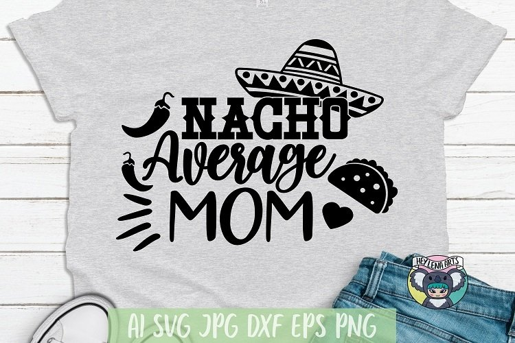 Nacho Average Mom svg, Mothers Day svg, Cinco de Mayo svg