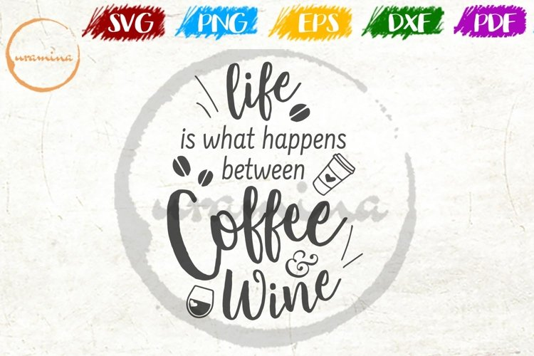 Life Is Between Coffee And Wine Kitchen SVG PDF PNG example image 1