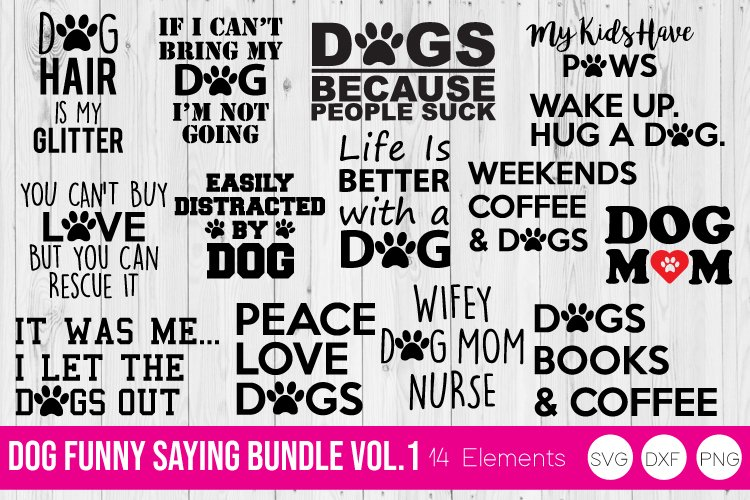 Dog Funny Saying Vol 1, SVG, DXF, PNG Bundle Cut Files