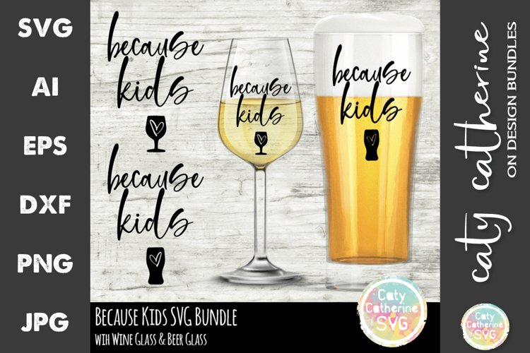 Because Kids Bundle with Wine & Beer Glass SVG Cut File