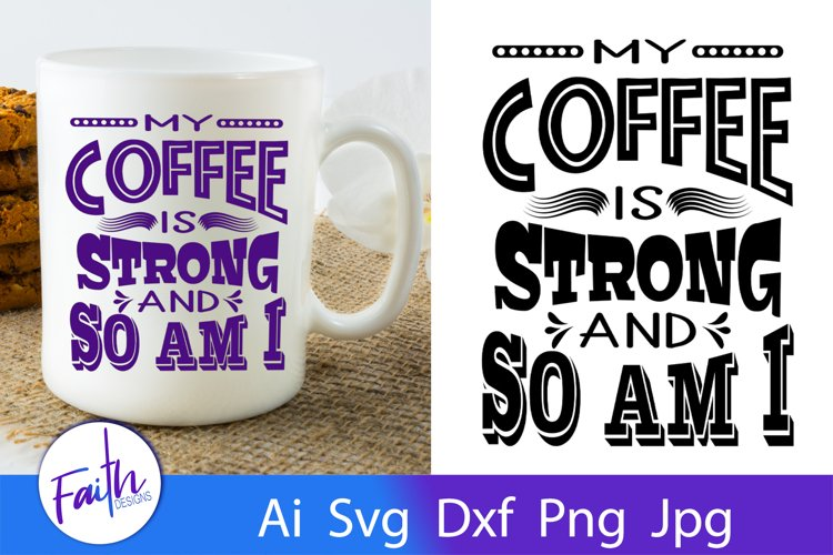 My Coffee Is Strong And So Am I Svg Cut File