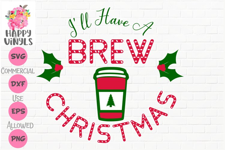 Christmas SVG Coffee SVG I'll Have A Brew Christmas SVG example image 1