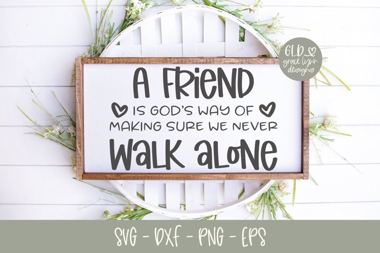 A Friend Is God's Way Of Making Sure We Never Walk Alone SVG example image 1