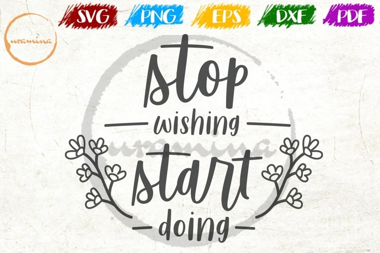 Stop Wishing Start Doing Quote SVG DXF PNG PDF example image 1