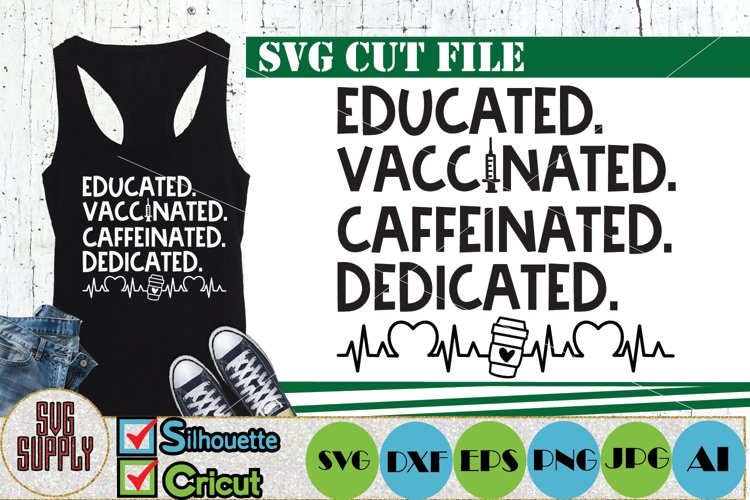 Educated Vaccinated Caffeinated Dedicated SVG Cut File