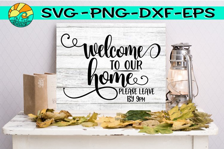 Welcome To Our Home - Please Leave By 9 pm - SVG PNG EPS DXF