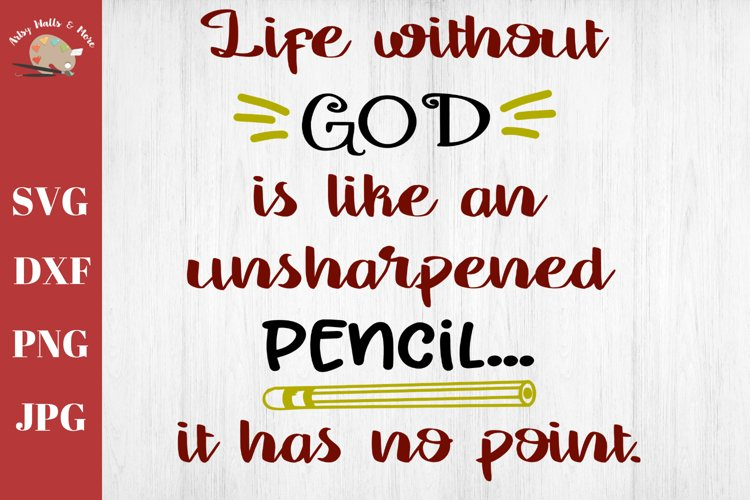 Life without God, Christian school, pencil, faith svg file example image 1