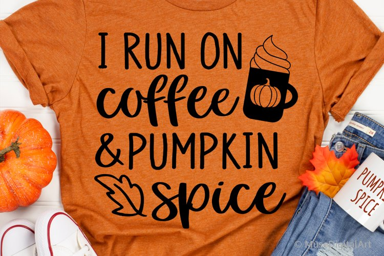 I Run on Coffee and Pumpkin Spice Svg, Funny Fall Shirt Svg example image 1