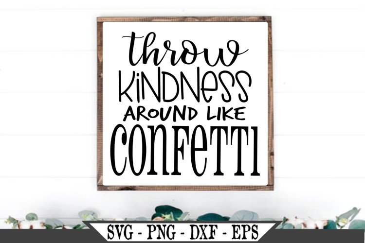 Throw Kindness Around Like Confetti Inspirational SVG example image 1