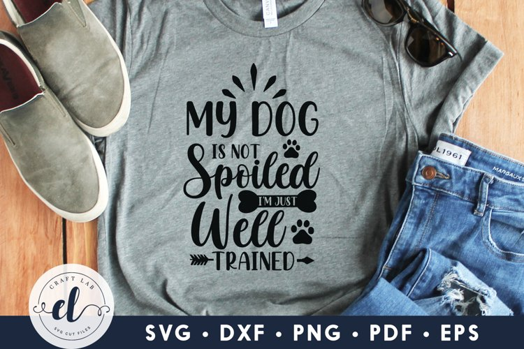 My Dog Is Not Spoiled I'm Just Well Trained, Dog SVG example image 1