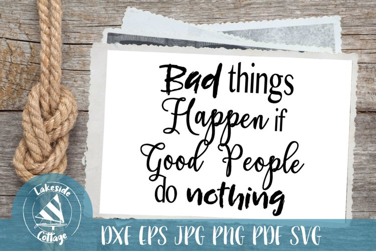 Bad Things Happen if Good People do Nothing svg - eps svg example image 1