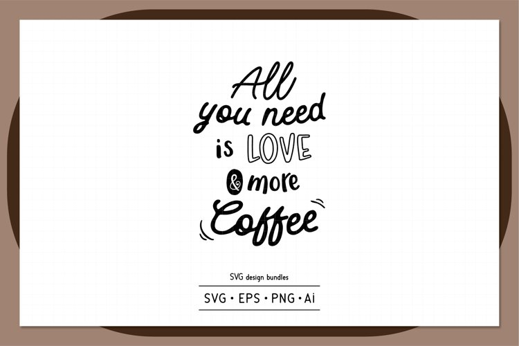 All you need is love and more coffee SVG design bundles example image 1