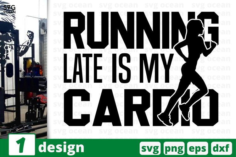 RUNNING LATE IS MY CARDIO SVG CUT FILE | Fitness cricut example image 1