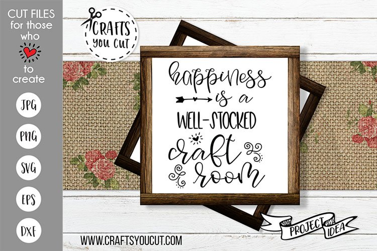 Happiness Is A Well Stocked Craft Room - A Crafting Cut File