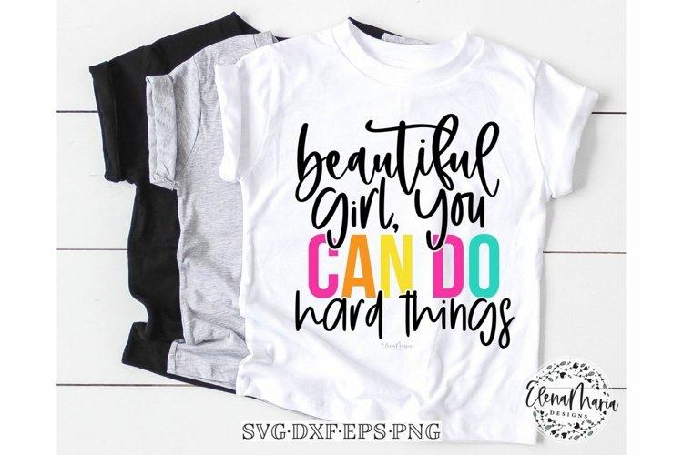 Beautiful Girl You Can Do Hard Things SVG Cutting
