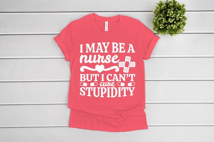 Nurse SVG, I May Be A Nurse But I Can't Cure Stupidity SVG example image 1
