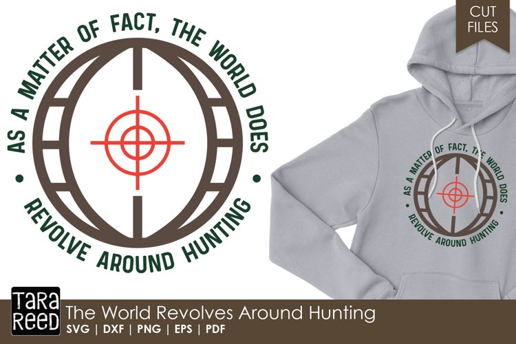 The World Revolves Around Hunting - SVG and Cut Files