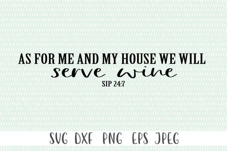 Funny Wine SVG - As For Me and My House We Will Serve Wine example image 1