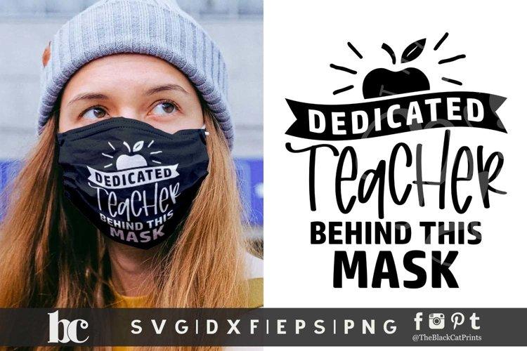 Teacher SVG | Dedicated Teacher Behind This Mask SVG PNG DXF