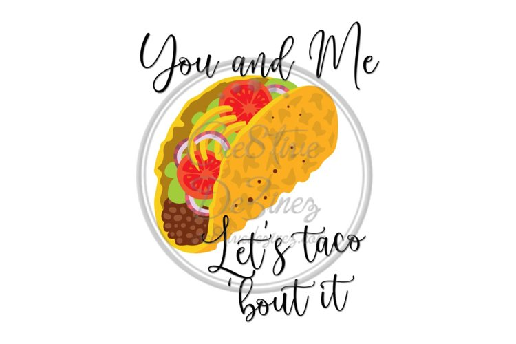 You and Me Let's Taco 'Bout It - Food Pun - Sublimation example image 1