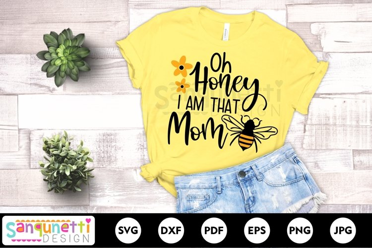 Oh Honey I am that mom SVG with honey bee