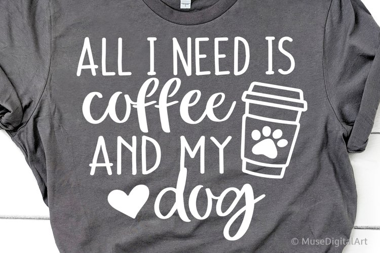 All I Need Is Coffee and My Dog Svg, Dog Mama Svg, Dog Owner