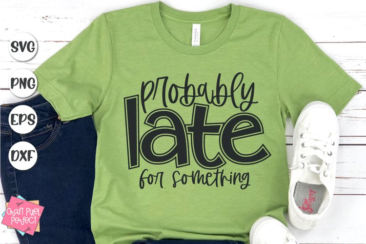 Probably Late For Something, Mom Shirt Svg, Funny Quote Svg example image 1