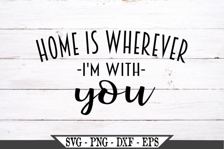 Home Is Wherever I'm With You SVG example image 1
