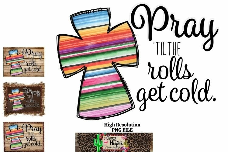 Pray until the rolls get cold Christian Dye Sublimation PNG example image 1